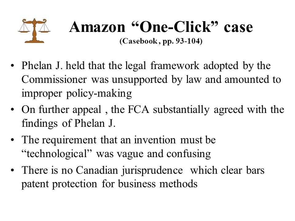 """Amazon """"One-Click"""" case (Casebook, pp. 93-104) Phelan J. held that the legal framework adopted by the Commissioner was unsupported by law and amounted"""