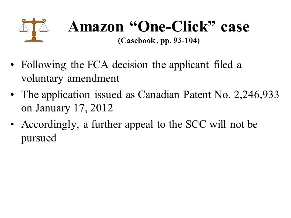 """Amazon """"One-Click"""" case (Casebook, pp. 93-104) Following the FCA decision the applicant filed a voluntary amendment The application issued as Canadian"""