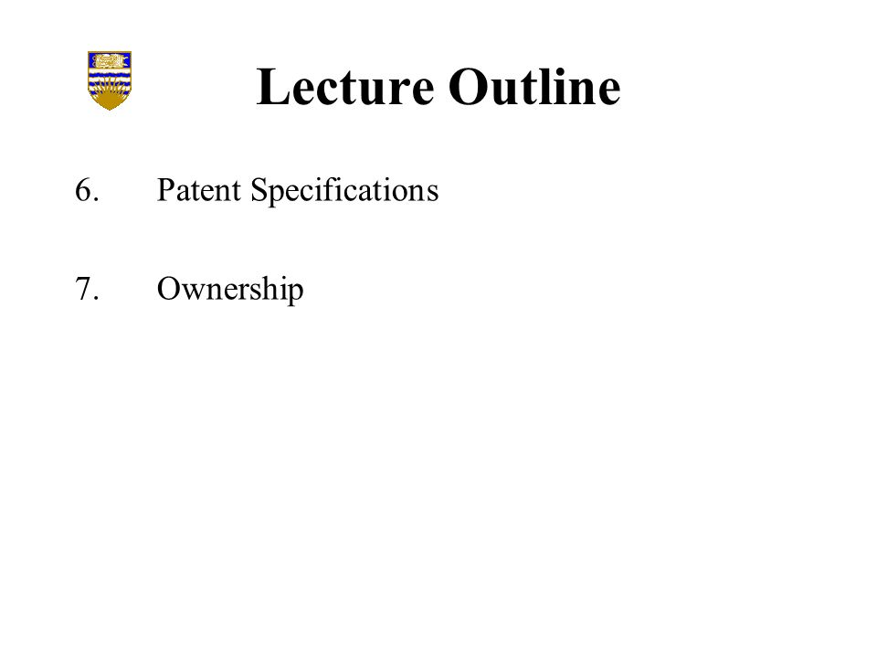 Lecture Outline 6.Patent Specifications 7.Ownership