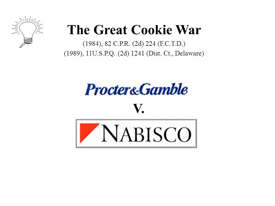 The Great Cookie War (1984), 82 C.P.R. (2d) 224 (F.C.T.D.) (1989), 11U.S.P.Q. (2d) 1241 (Dist. Ct., Delaware) V.