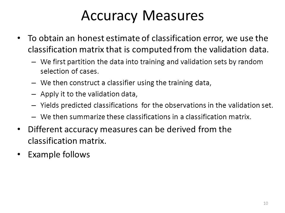 To obtain an honest estimate of classification error, we use the classification matrix that is computed from the validation data.