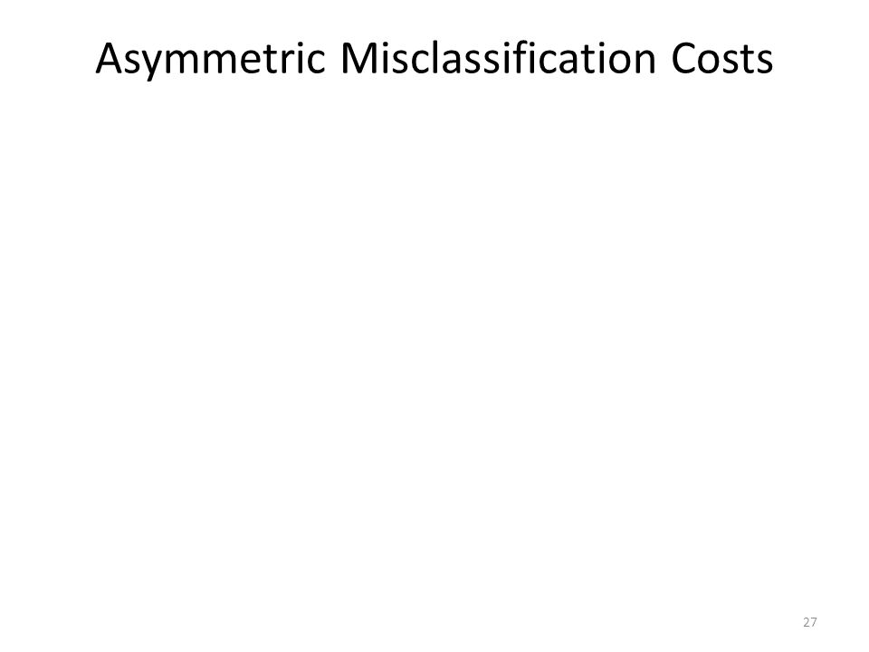 Asymmetric Misclassification Costs 27