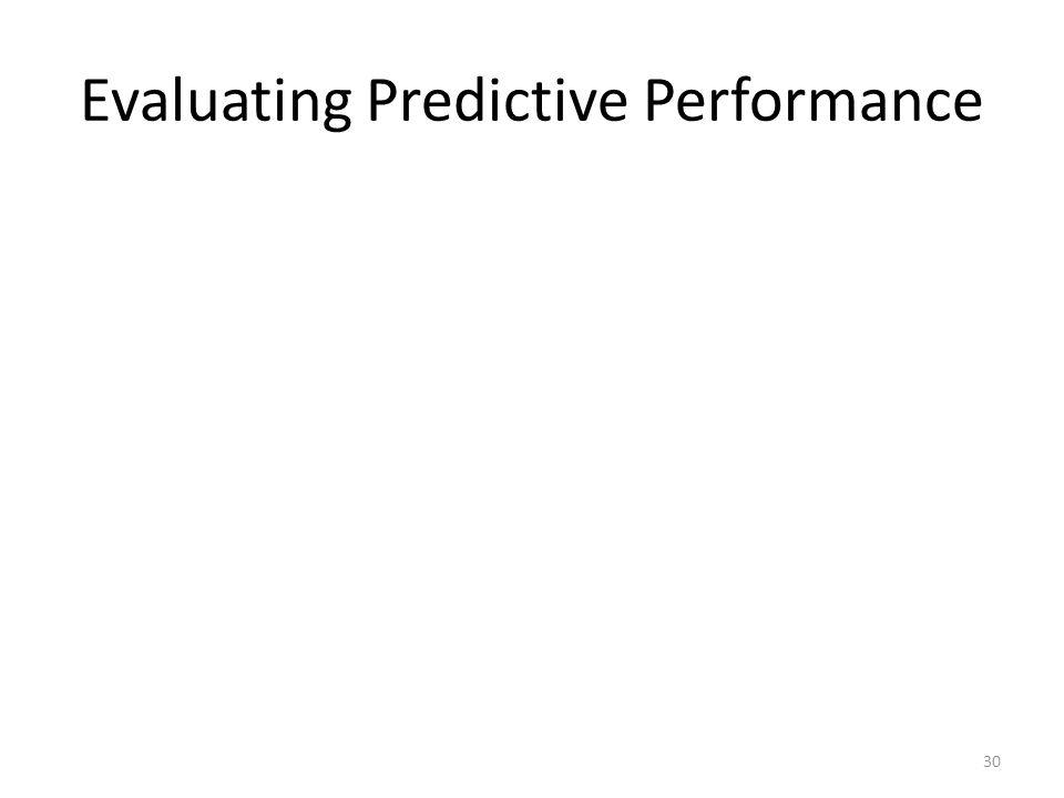 Evaluating Predictive Performance 30