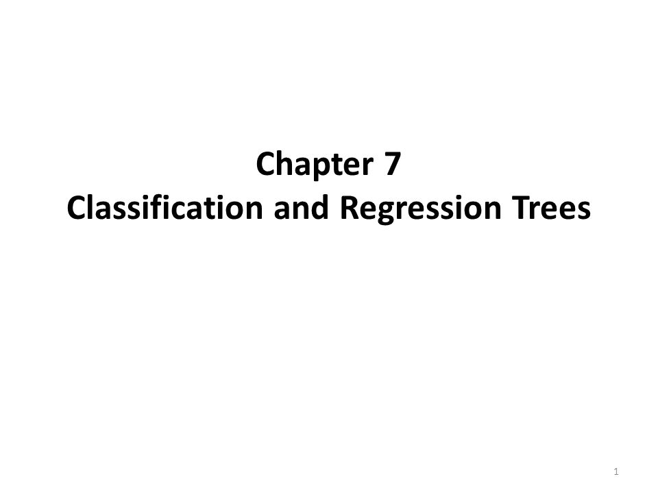 Chapter 7 Classification and Regression Trees 1