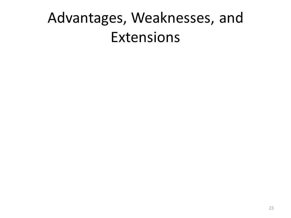 Advantages, Weaknesses, and Extensions 23