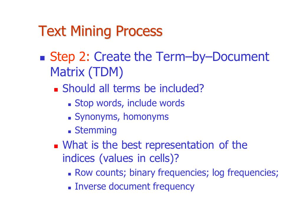 Text Mining Process Step 2: Create the Term–by–Document Matrix (TDM) Should all terms be included.