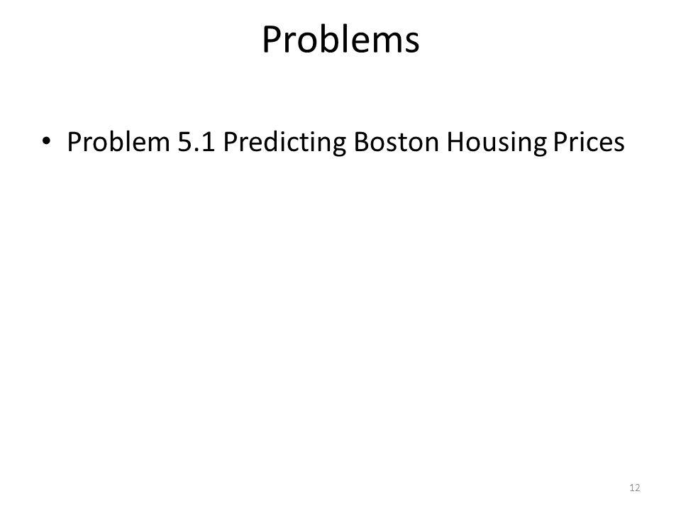 Problems Problem 5.1 Predicting Boston Housing Prices 12