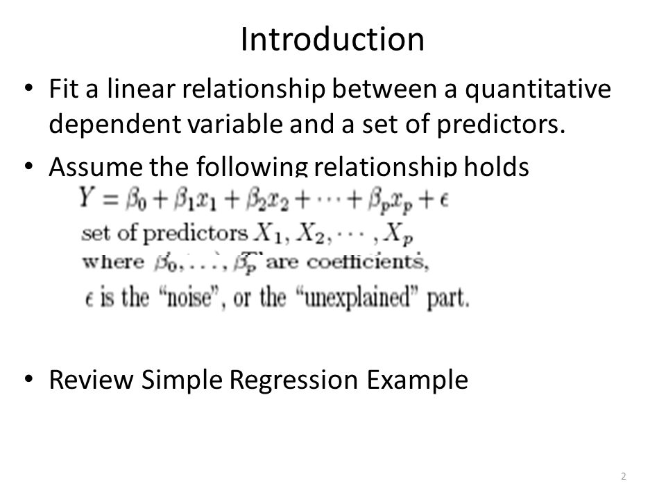 Introduction Fit a linear relationship between a quantitative dependent variable and a set of predictors. Assume the following relationship holds Revi