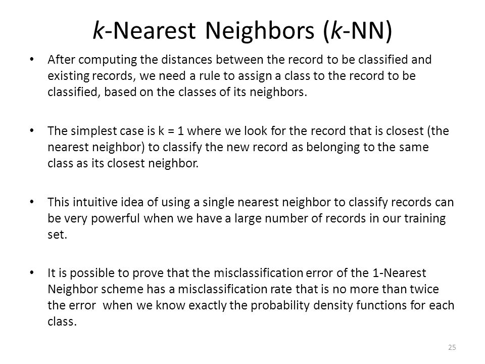 k-Nearest Neighbors (k-NN) After computing the distances between the record to be classified and existing records, we need a rule to assign a class to