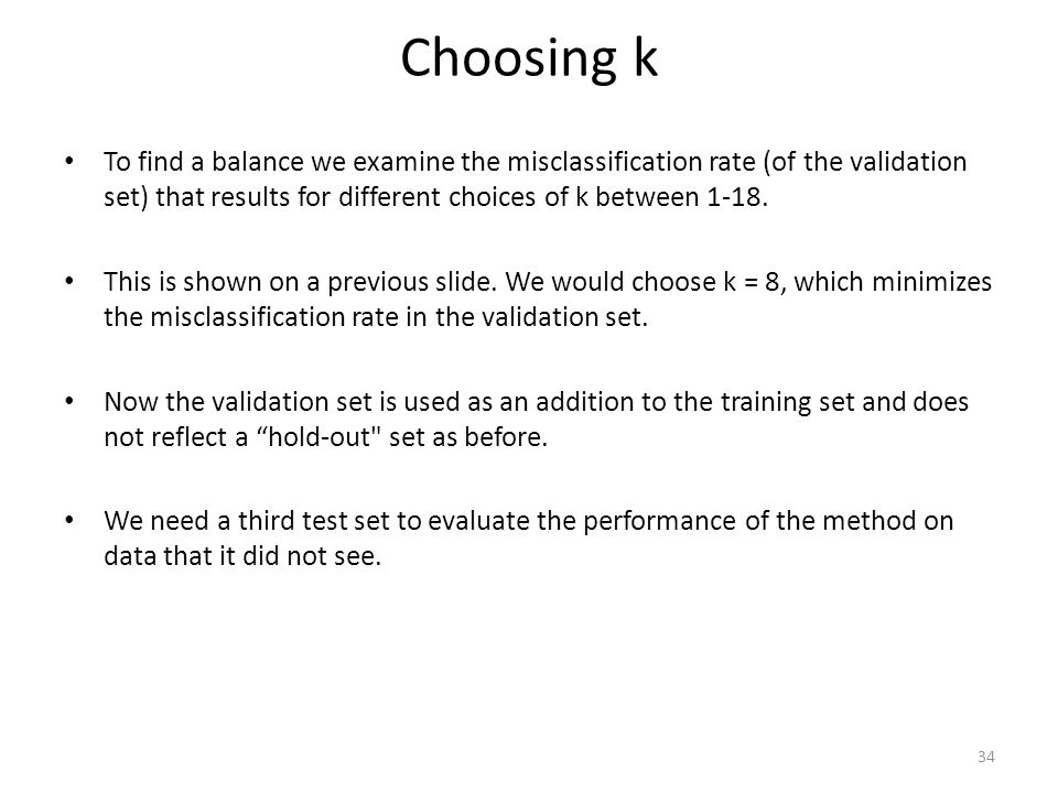 To find a balance we examine the misclassification rate (of the validation set) that results for different choices of k between 1-18. This is shown on