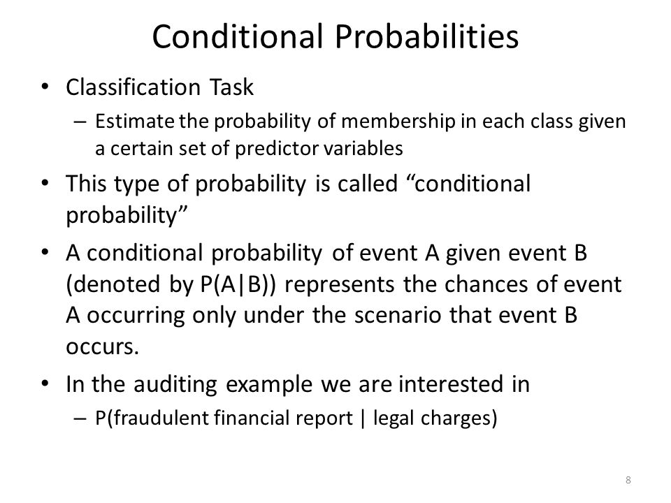 Conditional Probabilities Classification Task – Estimate the probability of membership in each class given a certain set of predictor variables This t