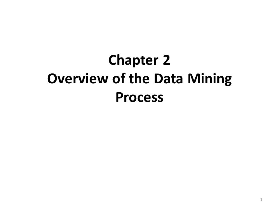 Chapter 2 Overview of the Data Mining Process 1