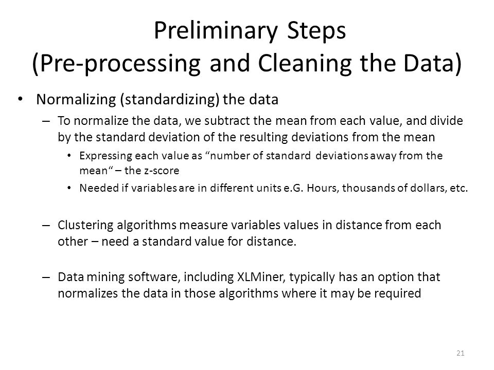 Preliminary Steps (Pre-processing and Cleaning the Data) Normalizing (standardizing) the data – To normalize the data, we subtract the mean from each