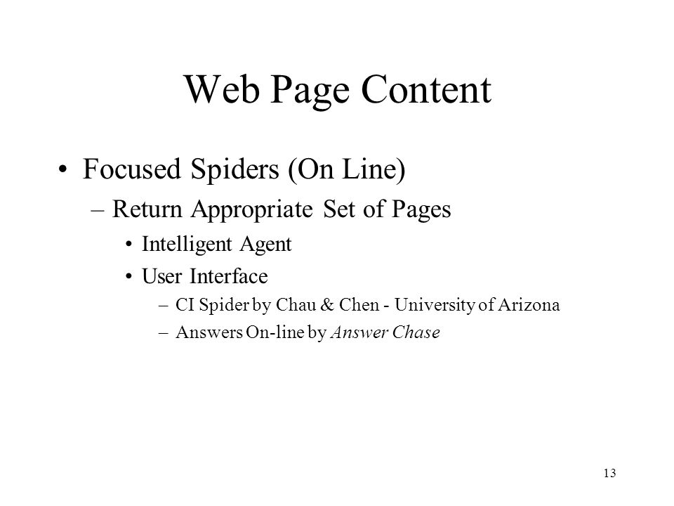 13 Web Page Content Focused Spiders (On Line) –Return Appropriate Set of Pages Intelligent Agent User Interface –CI Spider by Chau & Chen - University