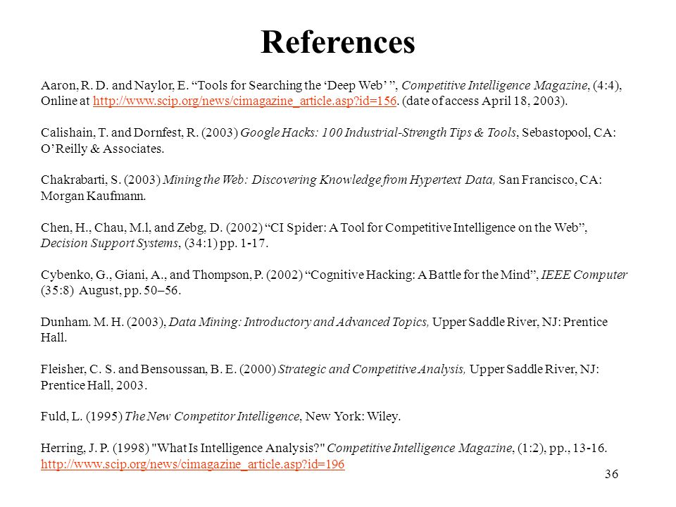 "36 References Aaron, R. D. and Naylor, E. ""Tools for Searching the 'Deep Web' "", Competitive Intelligence Magazine, (4:4), Online at http://www.scip.o"