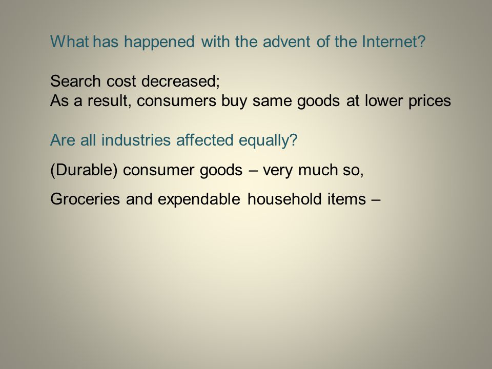 What has happened with the advent of the Internet? Search cost decreased; As a result, consumers buy same goods at lower prices Are all industries aff