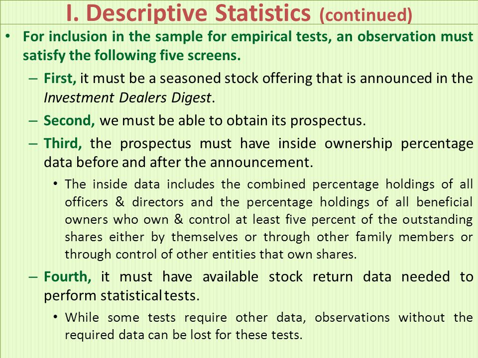 I. Descriptive Statistics (continued) For inclusion in the sample for empirical tests, an observation must satisfy the following five screens. – First