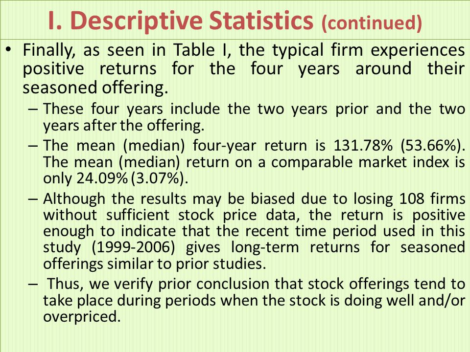 I. Descriptive Statistics (continued) Finally, as seen in Table I, the typical firm experiences positive returns for the four years around their seaso