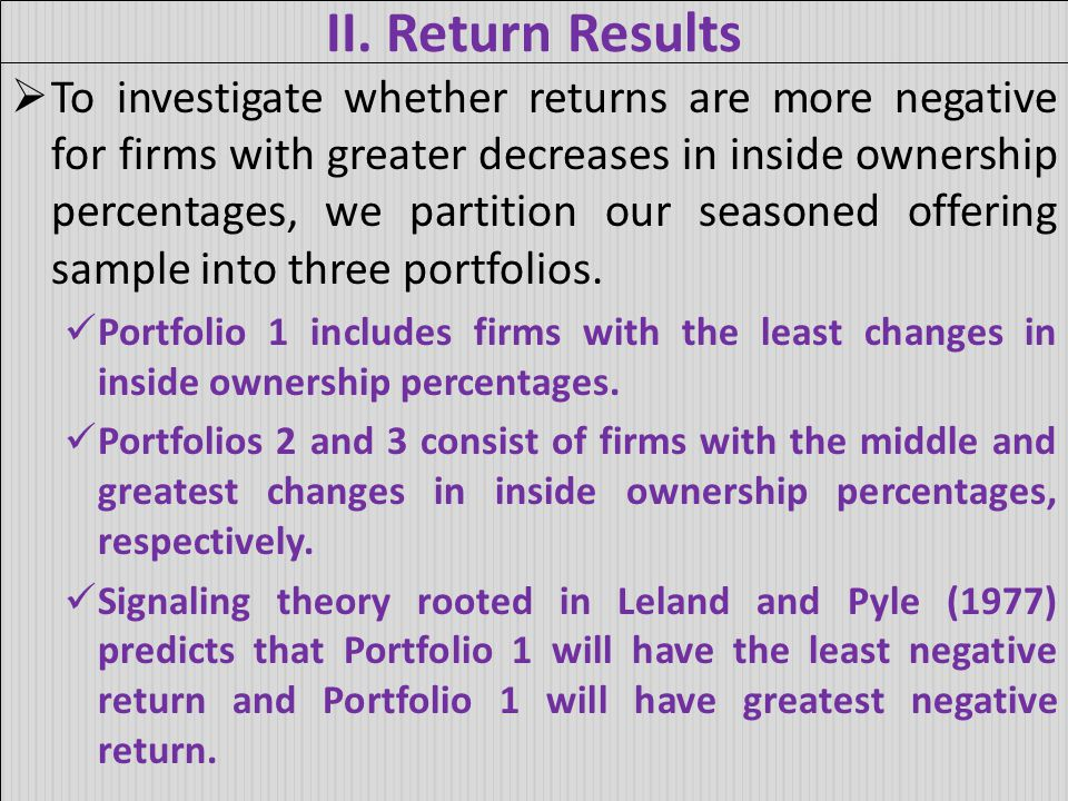 II. Return Results  To investigate whether returns are more negative for firms with greater decreases in inside ownership percentages, we partition o