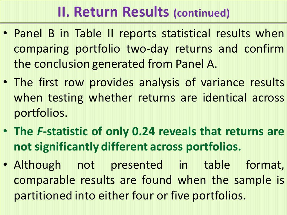 II. Return Results (continued) Panel B in Table II reports statistical results when comparing portfolio two-day returns and confirm the conclusion gen
