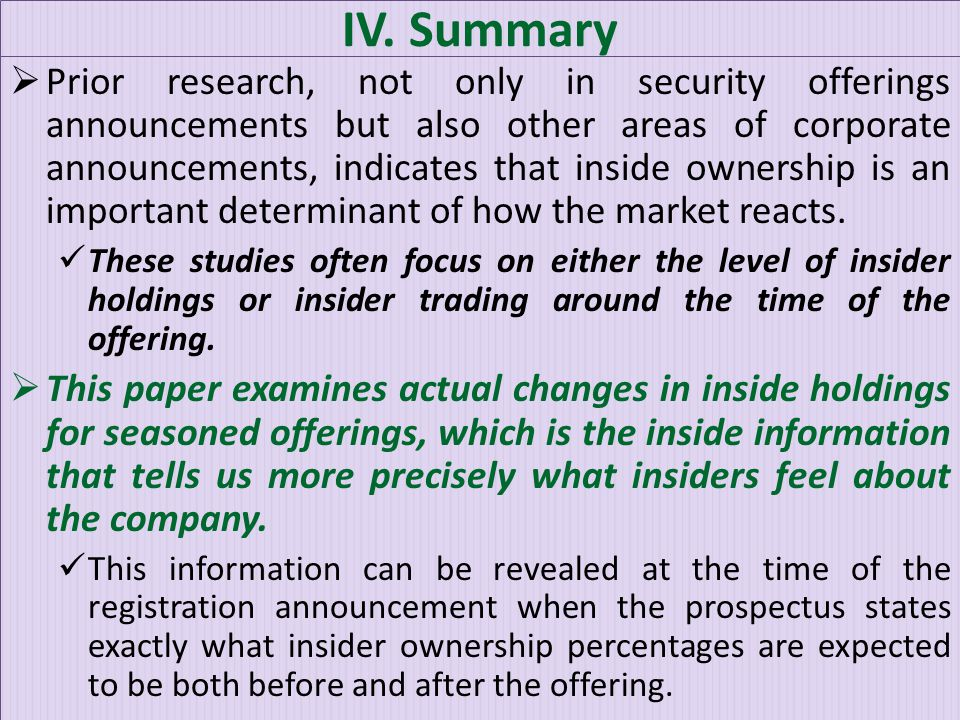 IV. Summary  Prior research, not only in security offerings announcements but also other areas of corporate announcements, indicates that inside owne