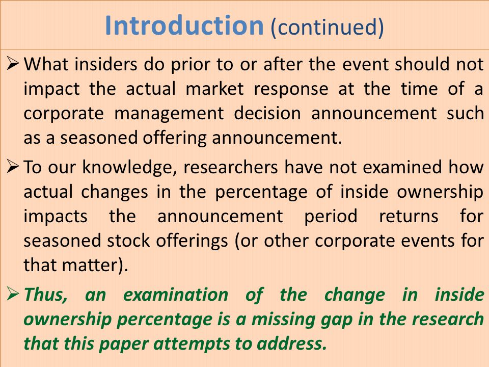 Introduction (continued)  What insiders do prior to or after the event should not impact the actual market response at the time of a corporate manage