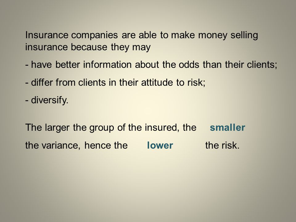 Insurance companies are able to make money selling insurance because they may - have better information about the odds than their clients; - differ fr