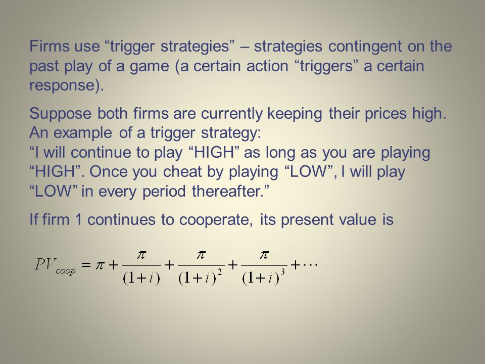 "Firms use ""trigger strategies"" – strategies contingent on the past play of a game (a certain action ""triggers"" a certain response). Suppose both firms"
