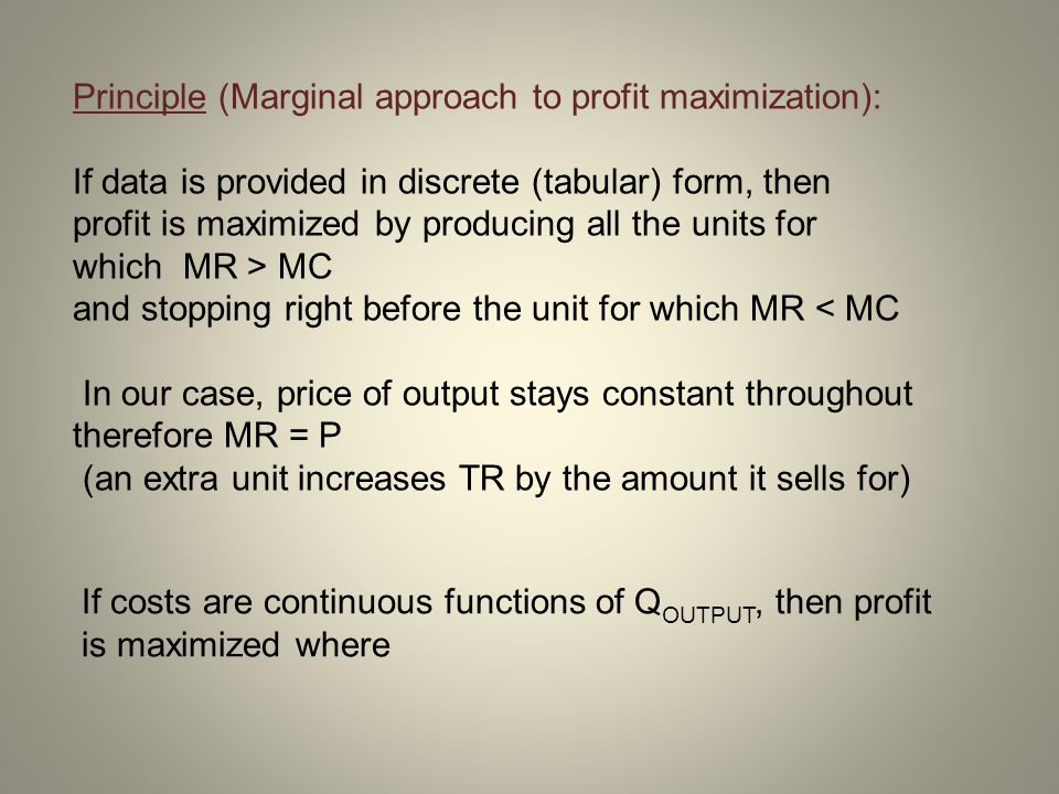 Principle (Marginal approach to profit maximization): If data is provided in discrete (tabular) form, then profit is maximized by producing all the un
