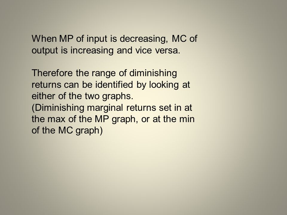 When MP of input is decreasing, MC of output is increasing and vice versa. Therefore the range of diminishing returns can be identified by looking at