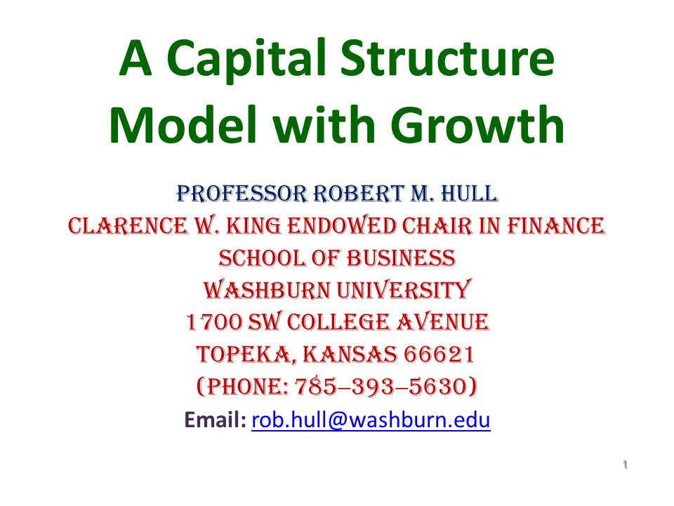 A Capital Structure Model with Growth Professor Robert M.