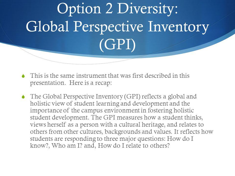 Option 2 Diversity: Global Perspective Inventory (GPI)  This is the same instrument that was first described in this presentation.