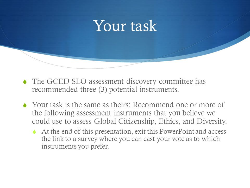 Your task  The GCED SLO assessment discovery committee has recommended three (3) potential instruments.