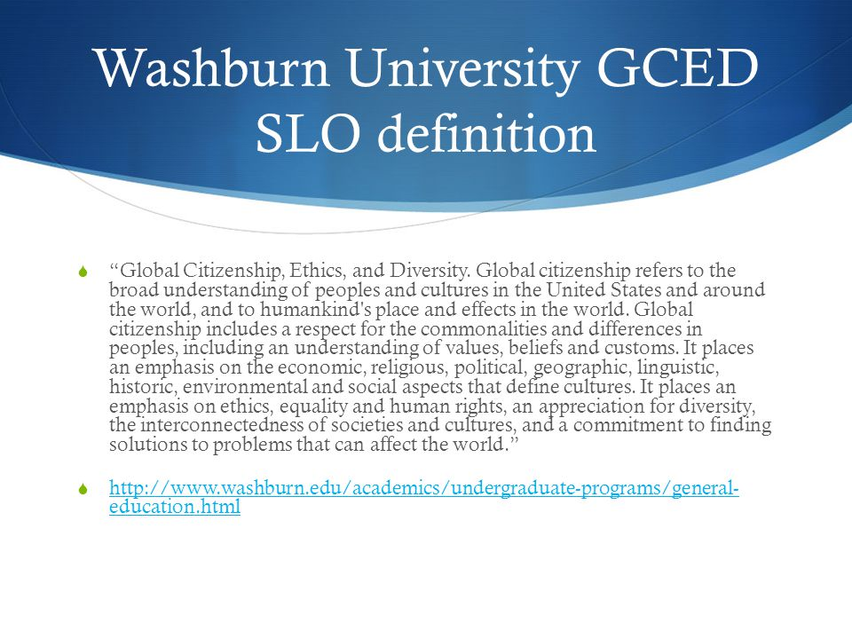 Washburn University GCED SLO definition  Global Citizenship, Ethics, and Diversity.
