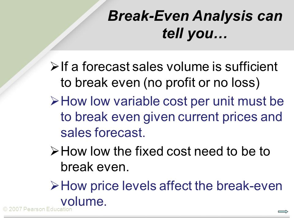 © 2007 Pearson Education Two Processes and Make-or-Buy Decisions Two Processes and Make-or-Buy Decisions  Breakeven analysis can be used to choose between two processes or between an internal process and buying those services or materials.