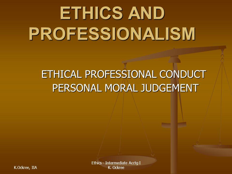 K.Ockree, IIA Ethics - Intermediate Acctg I K.