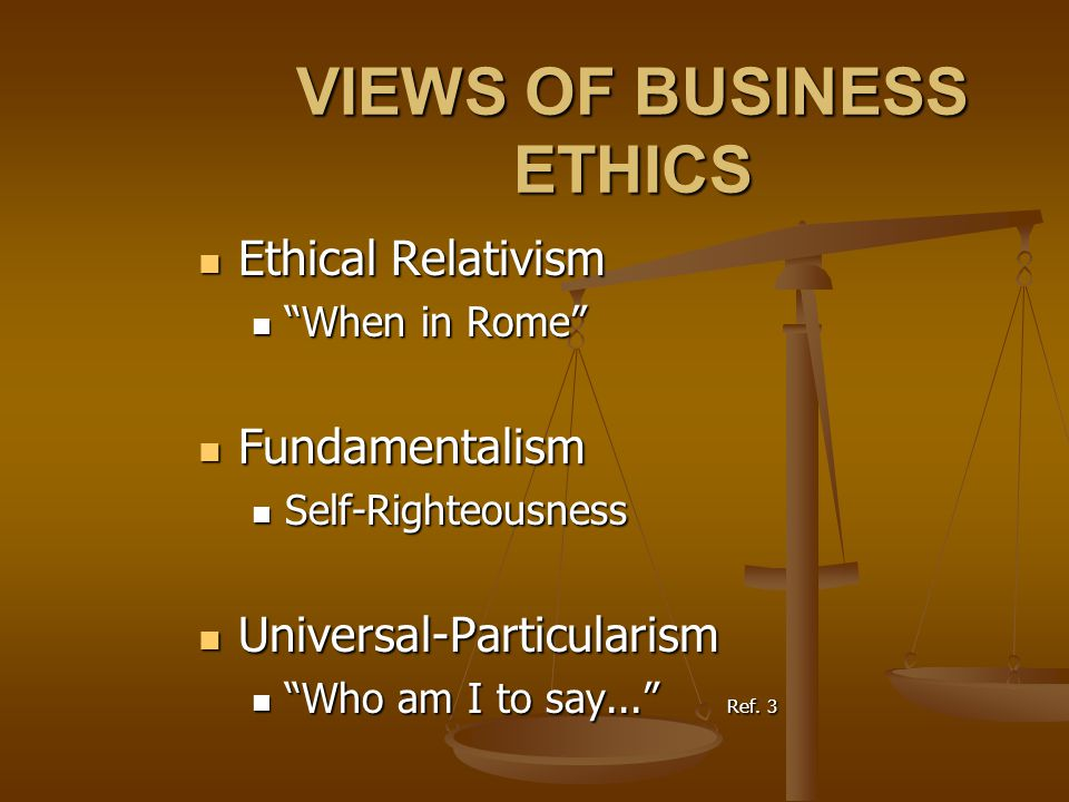 ATTITUDES TOWARD ETHICS Amoral Amoral Business is business and law = ethics Business is business and law = ethics Ethically unaware (naïve) Ethically unaware (naïve) Business exists only to make money Business exists only to make money Immoral Immoral If you don't get caught it isn't wrong If you don't get caught it isn't wrong Unethical for the firm / Unethical against the firm Unethical for the firm / Unethical against the firm The Moral Employee The Moral Employee Ethically aware Ethically aware Proactive Proactive Code of conduct Ref.