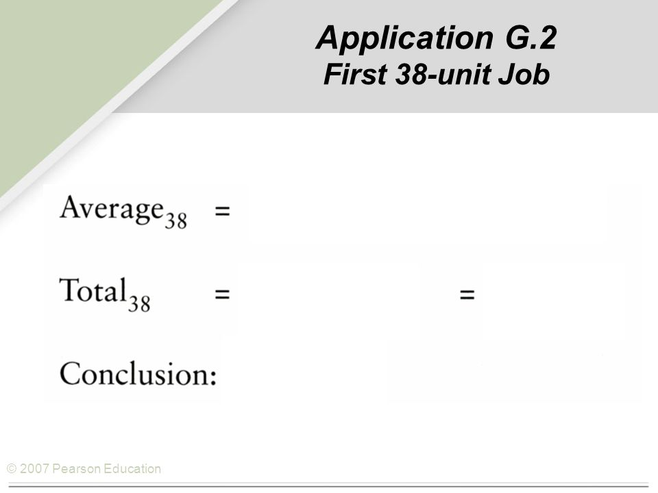 © 2007 Pearson Education Application G.2 First 38-unit Job