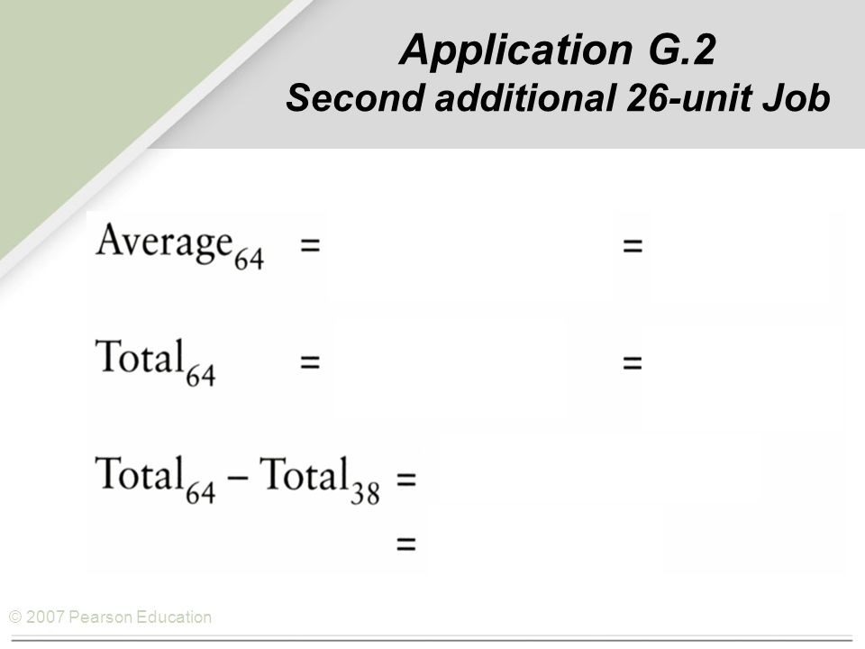 © 2007 Pearson Education Application G.2 Second additional 26-unit Job