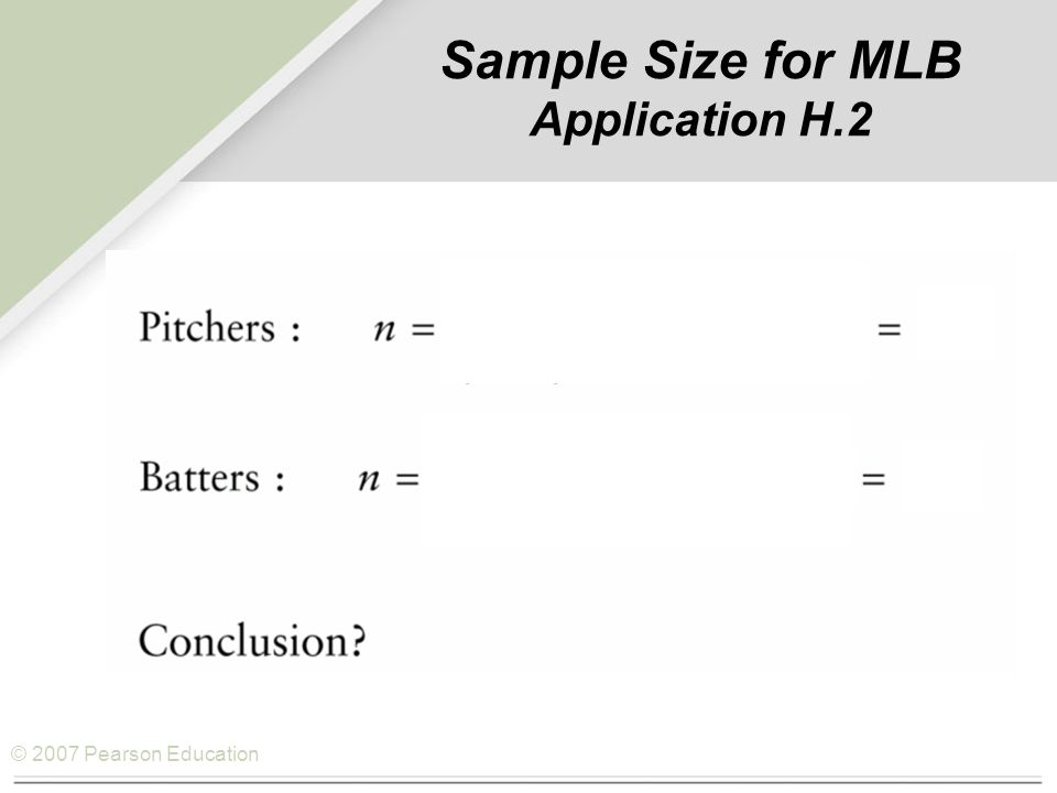 © 2007 Pearson Education Sample Size for MLB Application H.2 (0.12)(1 – 0.12)