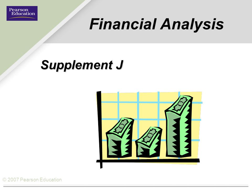 © 2007 Pearson Education Financial Analysis Supplement J