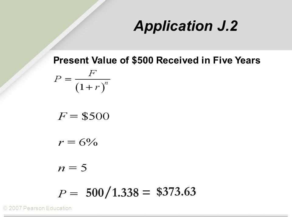 © 2007 Pearson Education Present Value Factors P = = F F (1 + r) n 1 1 = present value factor (or pf)