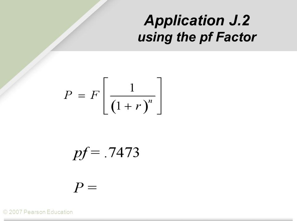 © 2007 Pearson Education Application J.2 using the pf Factor