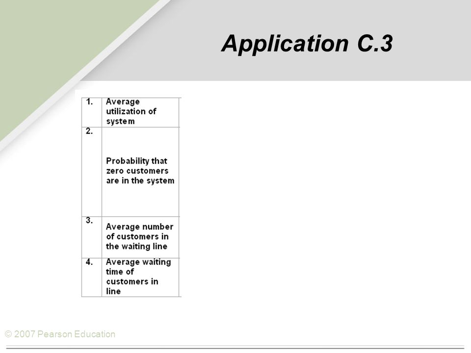 © 2007 Pearson Education Application C.3 hrs. (or 4.224 minutes)