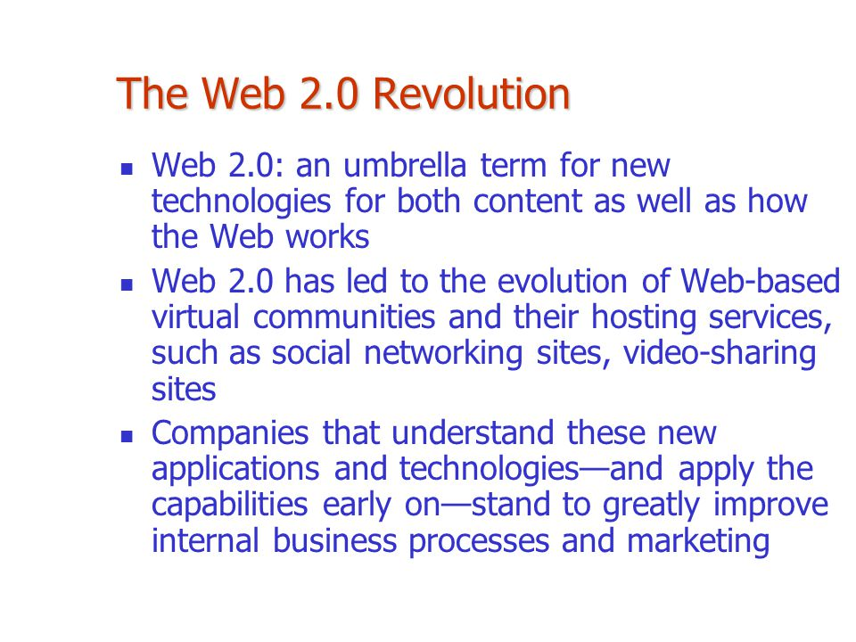 The Web 2.0 Revolution Web 2.0: an umbrella term for new technologies for both content as well as how the Web works Web 2.0 has led to the evolution o