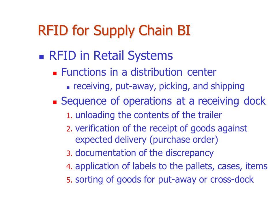 RFID for Supply Chain BI RFID in Retail Systems Functions in a distribution center receiving, put-away, picking, and shipping Sequence of operations a