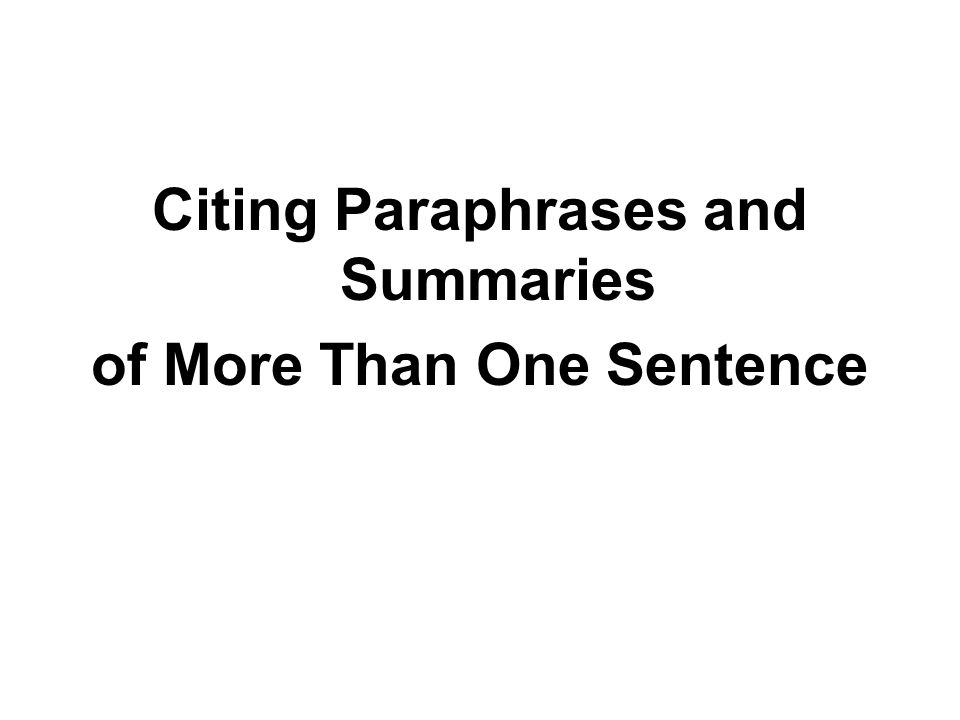 Citing Paraphrases and Summaries of More Than One Sentence