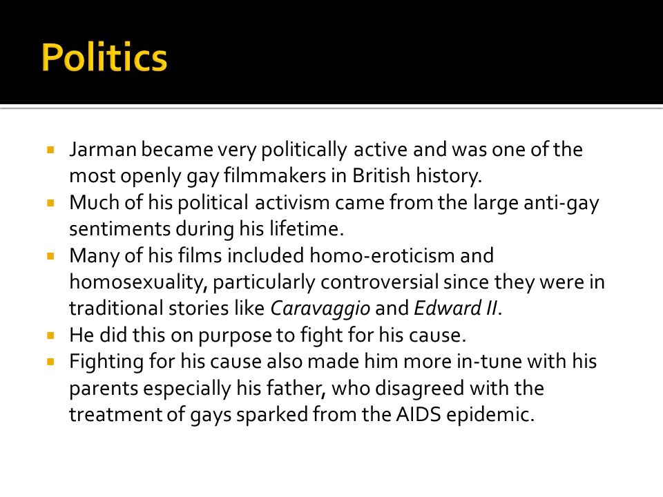  Jarman became very politically active and was one of the most openly gay filmmakers in British history.