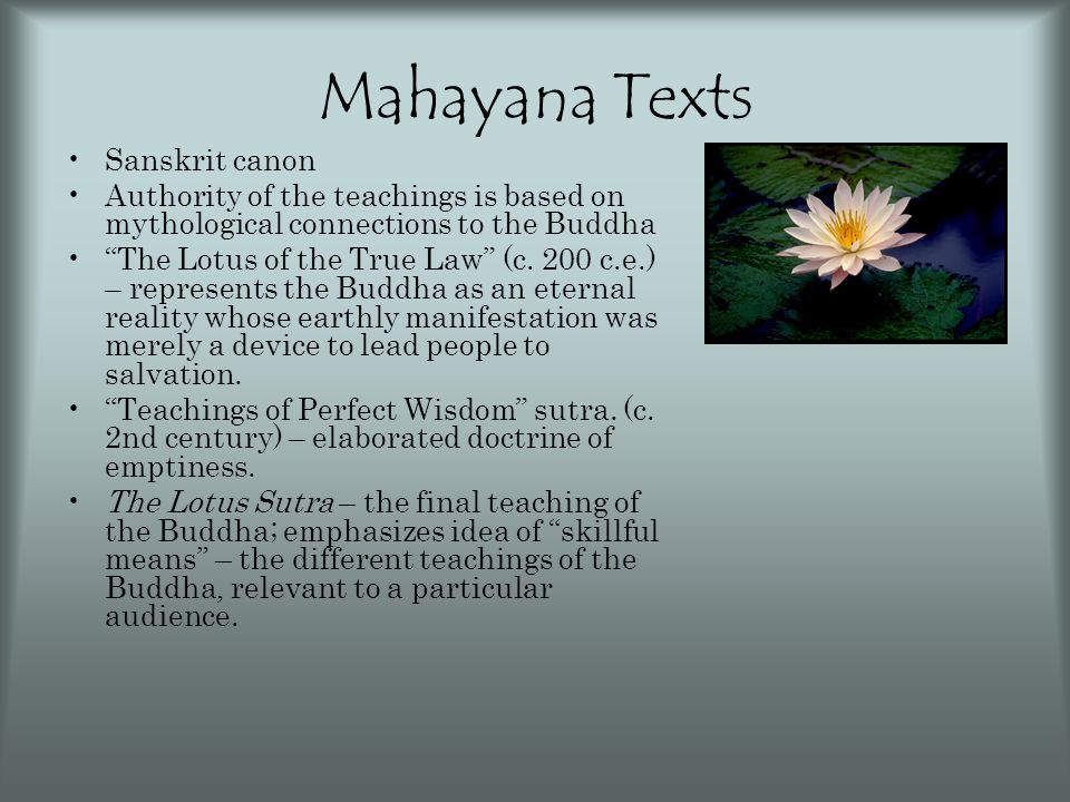 """Mahayana Texts Sanskrit canon Authority of the teachings is based on mythological connections to the Buddha """"The Lotus of the True Law"""" (c. 200 c.e.)"""