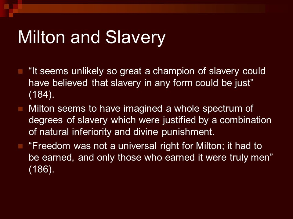 Milton and Slavery It seems unlikely so great a champion of slavery could have believed that slavery in any form could be just (184).